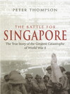 The Battle for Singapore (eBook): The True Story of the Greatest Catastrophe of World War II